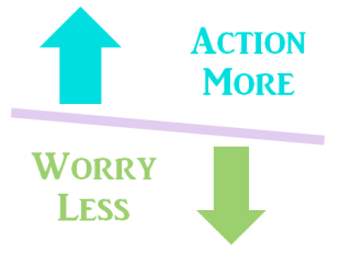 Action More Worry less
